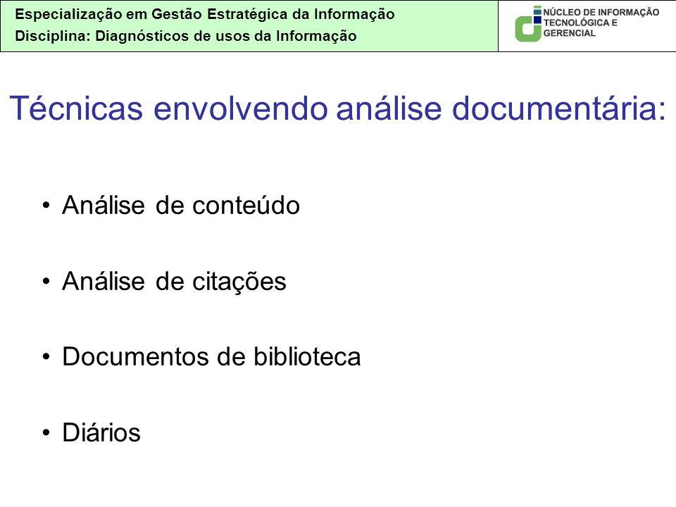 Especialização em Gestão Estratégica da Informação Disciplina: Diagnósticos de usos da Informação Análise de conteúdo Análise de citações Documentos de biblioteca Diários Técnicas envolvendo análise documentária: