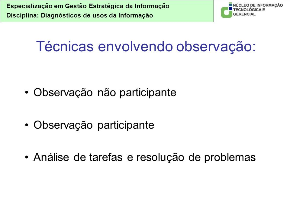 Especialização em Gestão Estratégica da Informação Disciplina: Diagnósticos de usos da Informação Observação não participante Observação participante