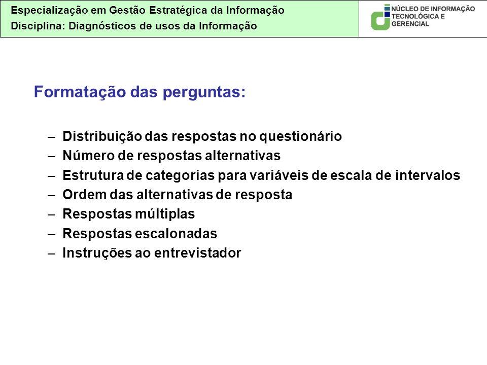 Especialização em Gestão Estratégica da Informação Disciplina: Diagnósticos de usos da Informação Formatação das perguntas: –Distribuição das resposta