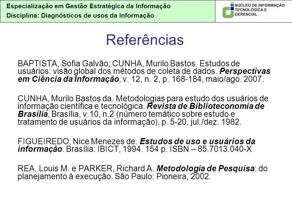 Especialização em Gestão Estratégica da Informação Disciplina: Diagnósticos de usos da Informação BAPTISTA, Sofia Galvão; CUNHA, Murilo Bastos.