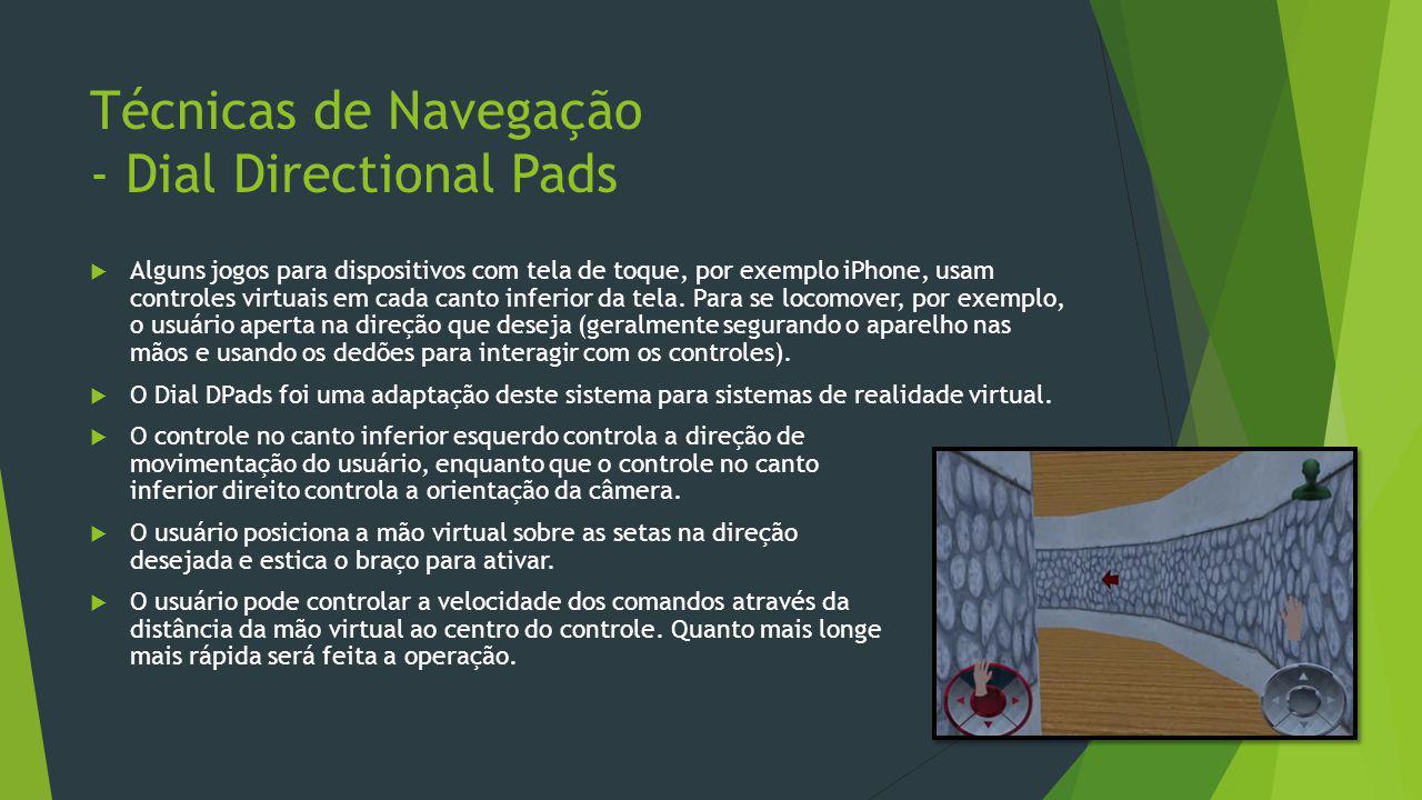 Técnicas de Navegação - Dial Directional Pads  Alguns jogos para dispositivos com tela de toque, por exemplo iPhone, usam controles virtuais em cada