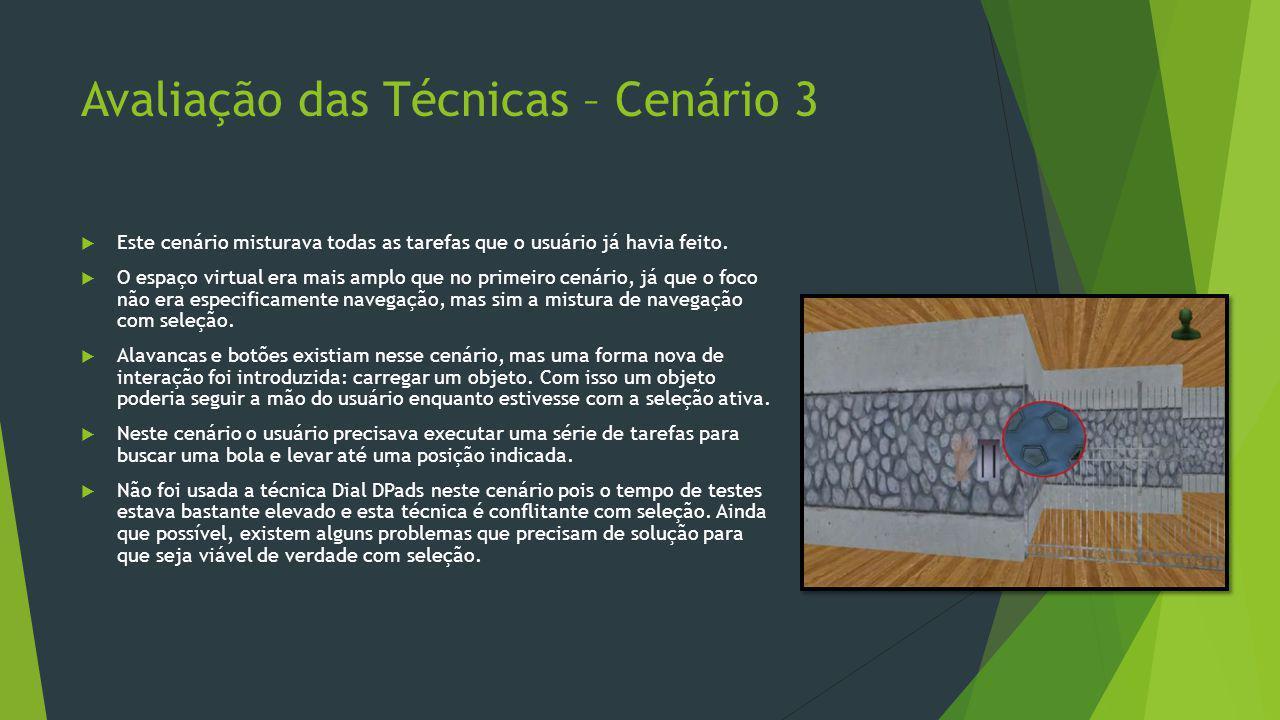 Avaliação das Técnicas – Cenário 3  Este cenário misturava todas as tarefas que o usuário já havia feito.  O espaço virtual era mais amplo que no pr