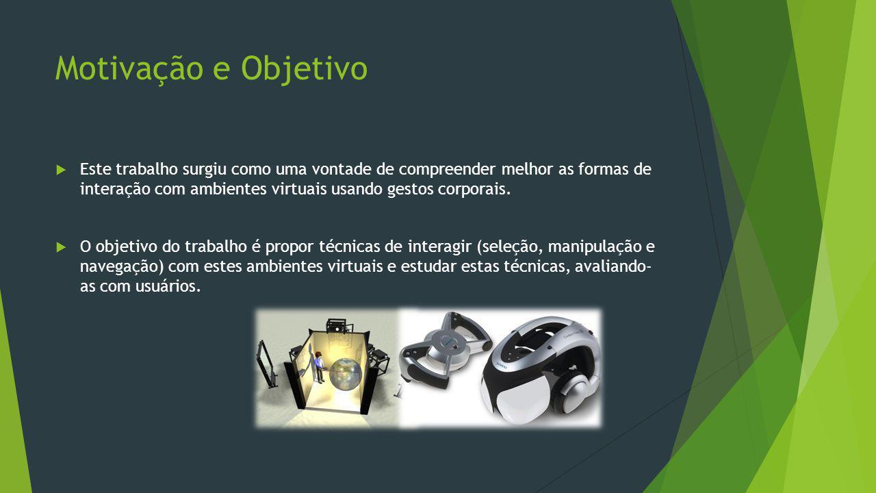 Trabalhos Relacionados  As primeiras tecnologias observadas foram  Esteira omnidirecional  v-Glove  Nintendo Wii, Microsoft Kinect, Sony Move  Microsoft Kinect foi escolhido