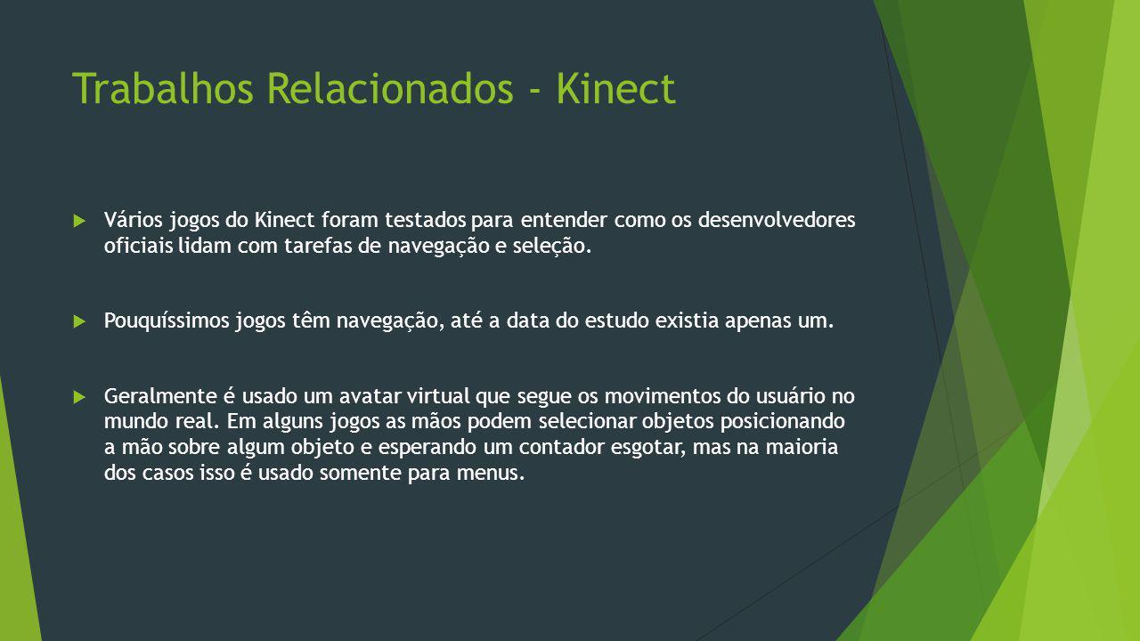 Trabalhos Relacionados - Kinect  Vários jogos do Kinect foram testados para entender como os desenvolvedores oficiais lidam com tarefas de navegação
