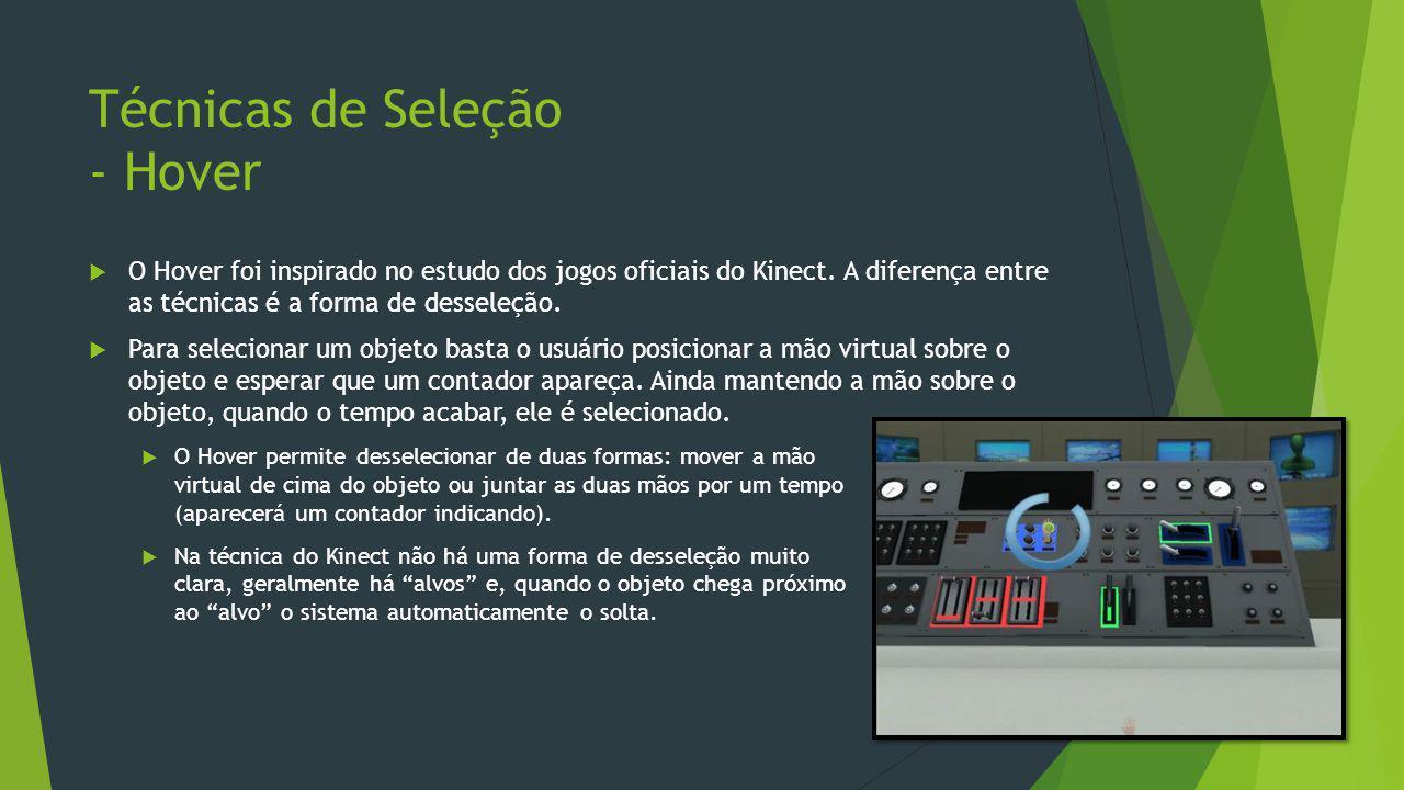 Técnicas de Seleção - Push  Esta técnica foi influenciada pelo trabalho com a v-Glove, onde o usuário precisava esticar o braço para a frente até que o dedo atravessasse um plano virtual à frente do usuário.