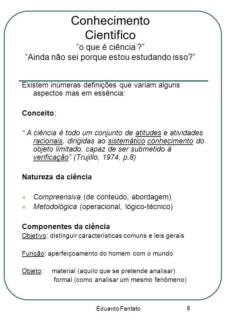 Eduardo Fantato 7 Classificações da Ciência Inúmeras classificações conforme complexidades, conteúdos e similaridades Ver Bunge, Comte Wundt, etc.) – formal, real, natural, cultural, moral, etc.etc.