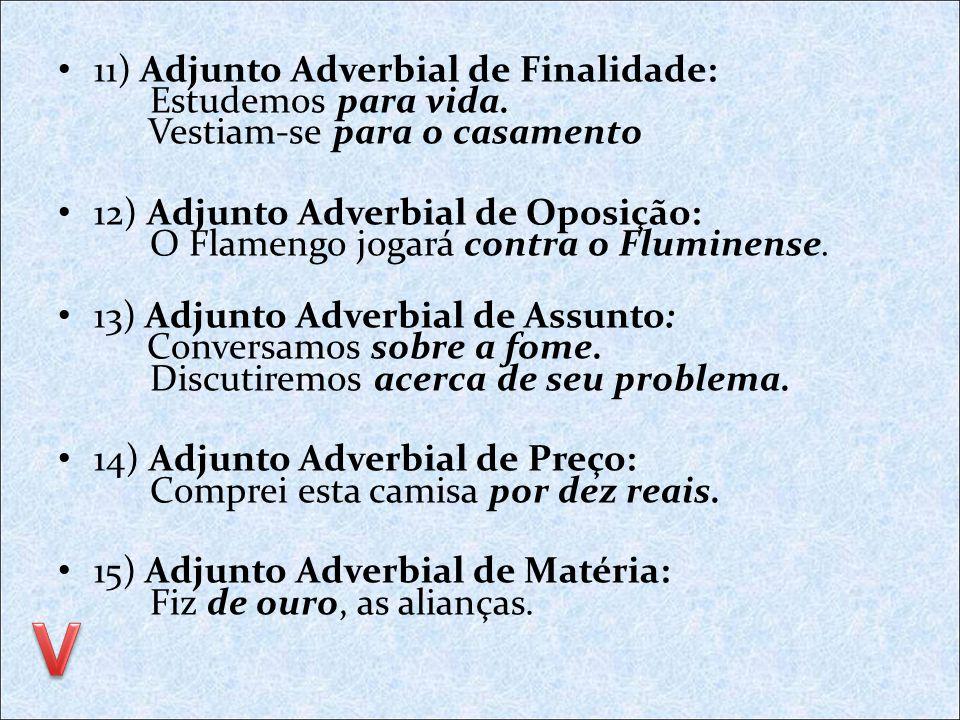 06) Adjunto Adverbial de Dúvida: Quem sabe, faremos uma boa Talvez encontremos a solução. 07) Adjunto Adverbial de Intensidade: Ela estava chorando à