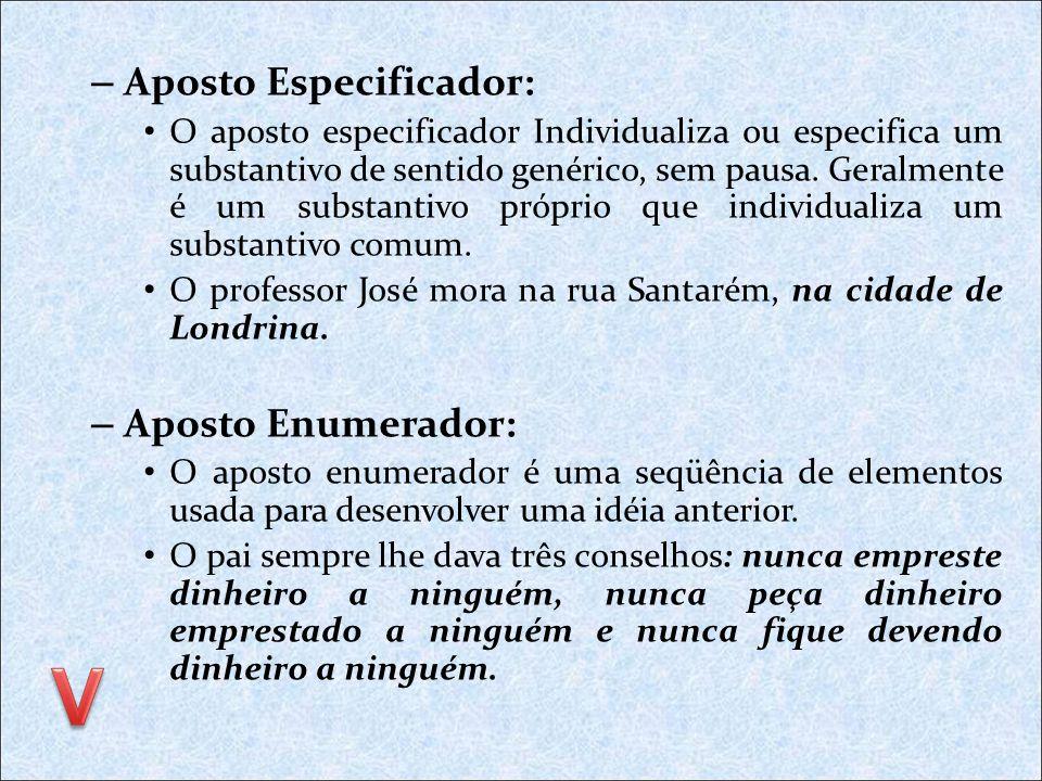 APOSTO É o termo que explica, desenvolve, identifica ou resume um outro termo da oração, Independente da função sintática que este exerça. Há quatro t