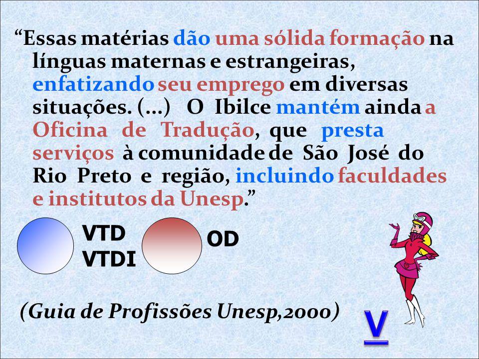 Essas matérias dão uma sólida formação na línguas maternas e estrangeiras, enfatizando seu emprego em diversas situações.