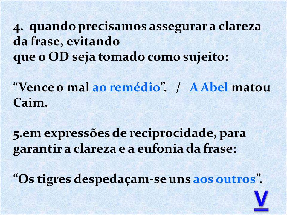 16) Adjunto Adverbial de Concessão: Apesar de você, amanhã há de ser outro dia.