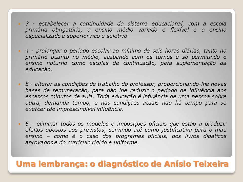 Uma lembrança: o diagnóstico de Anísio Teixeira 3 - estabelecer a continuidade do sistema educacional, com a escola primária obrigatória, o ensino méd
