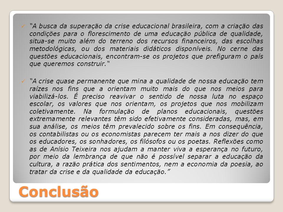 """""""A busca da superação da crise educacional brasileira, com a criação das condições para o florescimento de uma educação pública de qualidade, situa-se"""