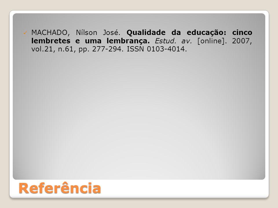 MACHADO, Nílson José. Qualidade da educação: cinco lembretes e uma lembrança. Estud. av. [online]. 2007, vol.21, n.61, pp. 277-294. ISSN 0103-4014. Re