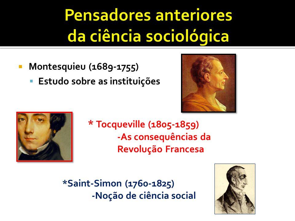  Montesquieu (1689-1755)  Estudo sobre as instituições * Tocqueville (1805-1859) -As consequências da Revolução Francesa *Saint-Simon (1760-1825) -N