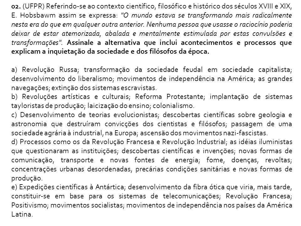 02. (UFPR) Referindo-se ao contexto científico, filosófico e histórico dos séculos XVIII e XIX, E. Hobsbawm assim se expressa: