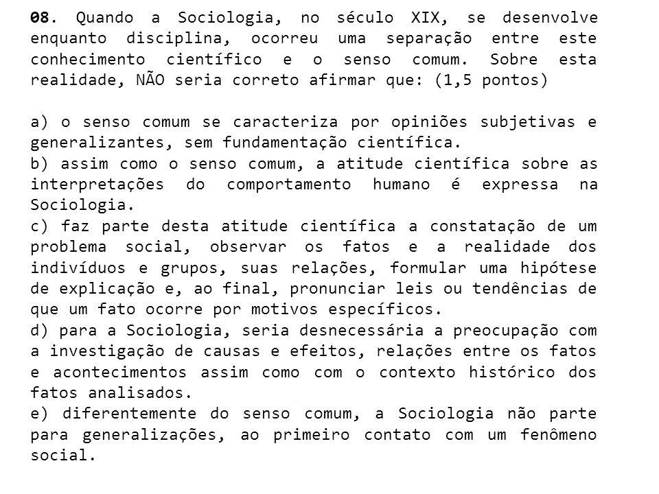 08. Quando a Sociologia, no século XIX, se desenvolve enquanto disciplina, ocorreu uma separação entre este conhecimento científico e o senso comum. S