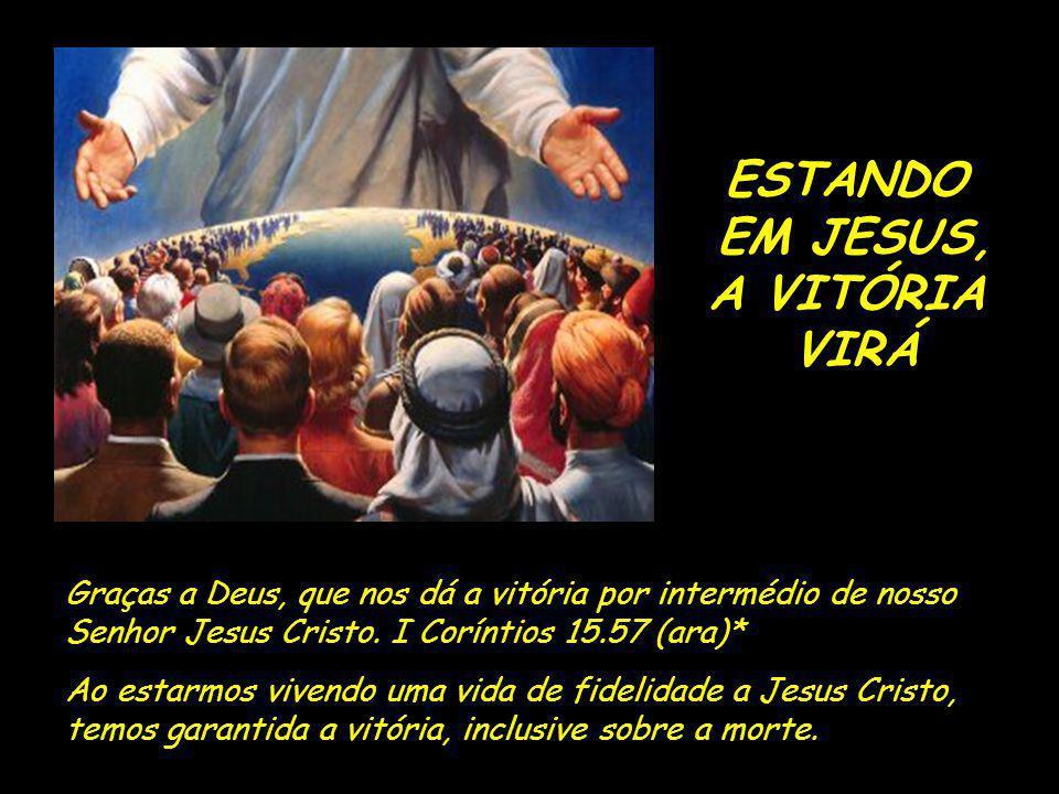 Graças a Deus, que nos dá a vitória por intermédio de nosso Senhor Jesus Cristo.