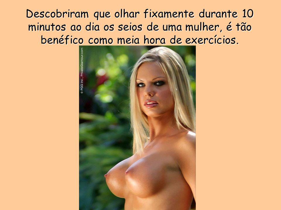 Descobriram que olhar fixamente durante 10 minutos ao dia os seios de uma mulher, é tão benéfico como meia hora de exercícios.