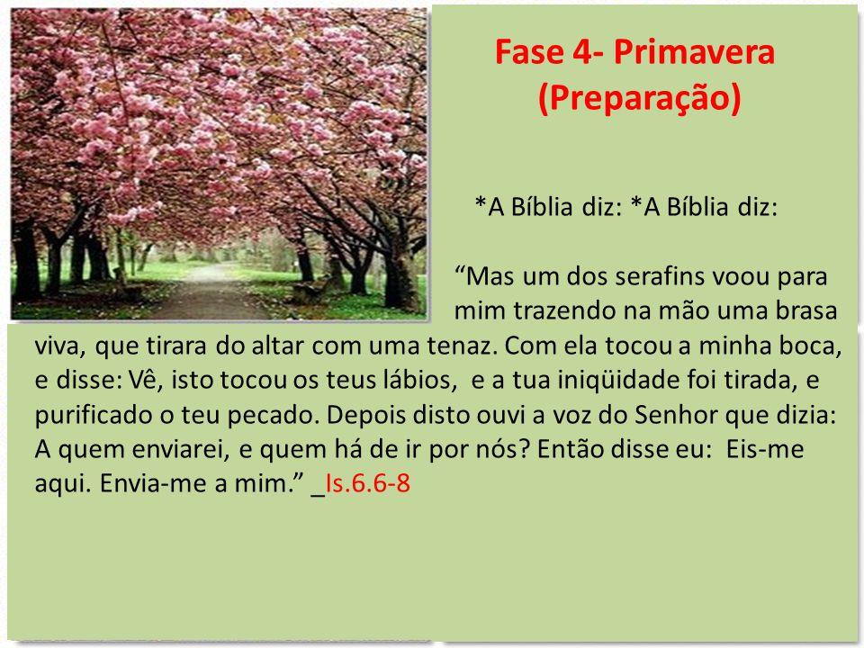 """Fase 4- Primavera (Preparação) *A Bíblia diz: *A Bíblia diz: """"Mas um dos serafins voou para mim trazendo na mão uma brasa viva, que tirara do altar co"""