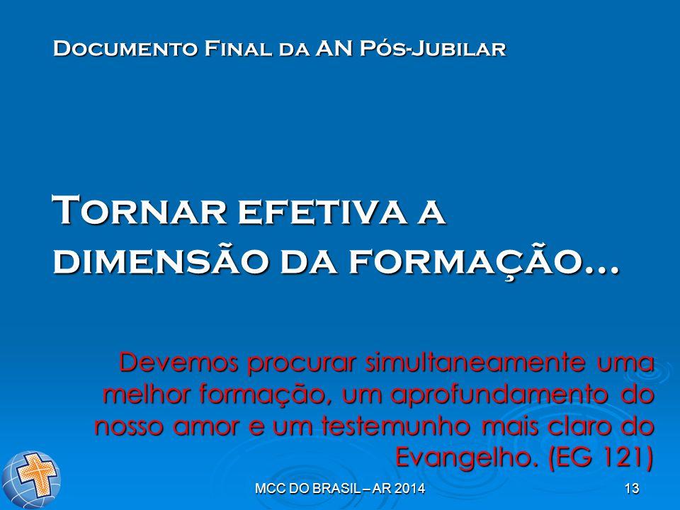 MCC DO BRASIL – AR 201413 Tornar efetiva a dimensão da formação... Documento Final da AN Pós-Jubilar Devemos procurar simultaneamente uma melhor forma