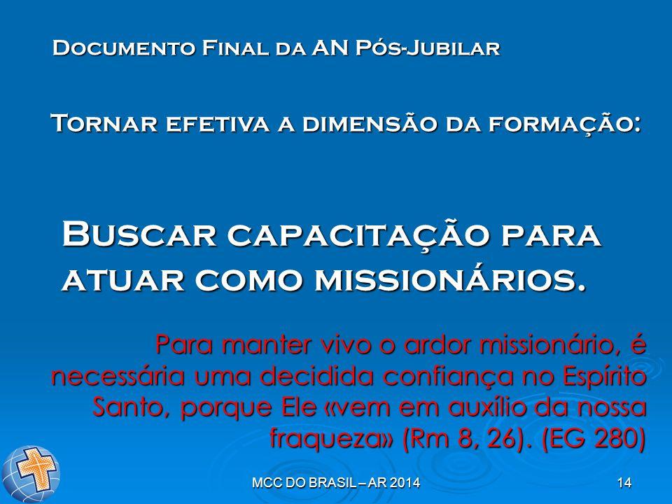 MCC DO BRASIL – AR 201414 Buscar capacitação para atuar como missionários. Documento Final da AN Pós-Jubilar Para manter vivo o ardor missionário, é n