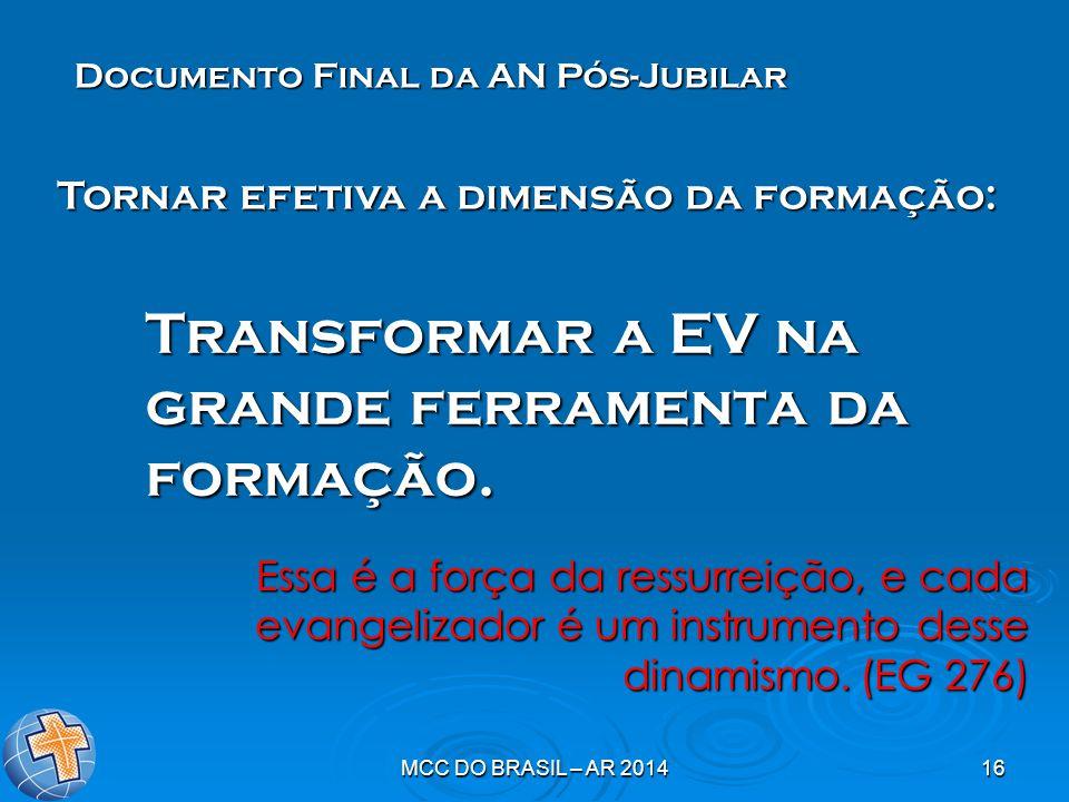 MCC DO BRASIL – AR 201416 Transformar a EV na grande ferramenta da formação. Essa é a força da ressurreição, e cada evangelizador é um instrumento des