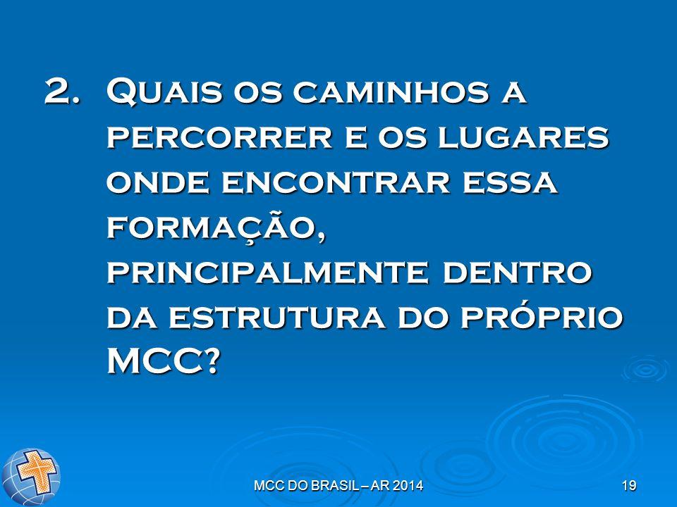 MCC DO BRASIL – AR 201419 2.Quais os caminhos a percorrer e os lugares onde encontrar essa formação, principalmente dentro da estrutura do próprio MCC