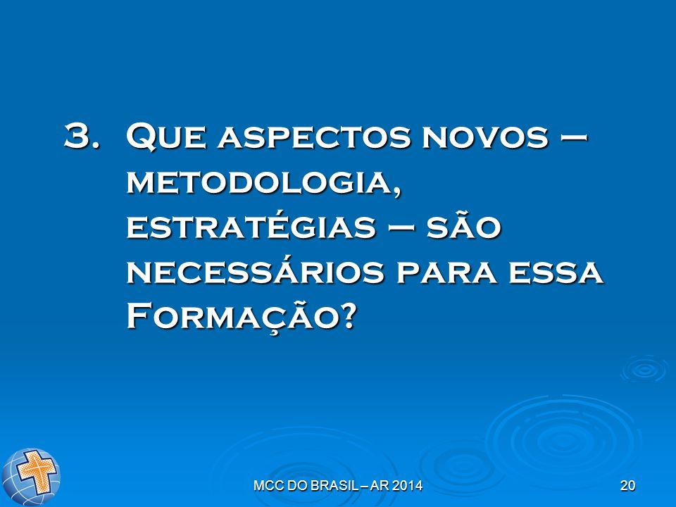 MCC DO BRASIL – AR 201420 3.Que aspectos novos – metodologia, estratégias – são necessários para essa Formação?