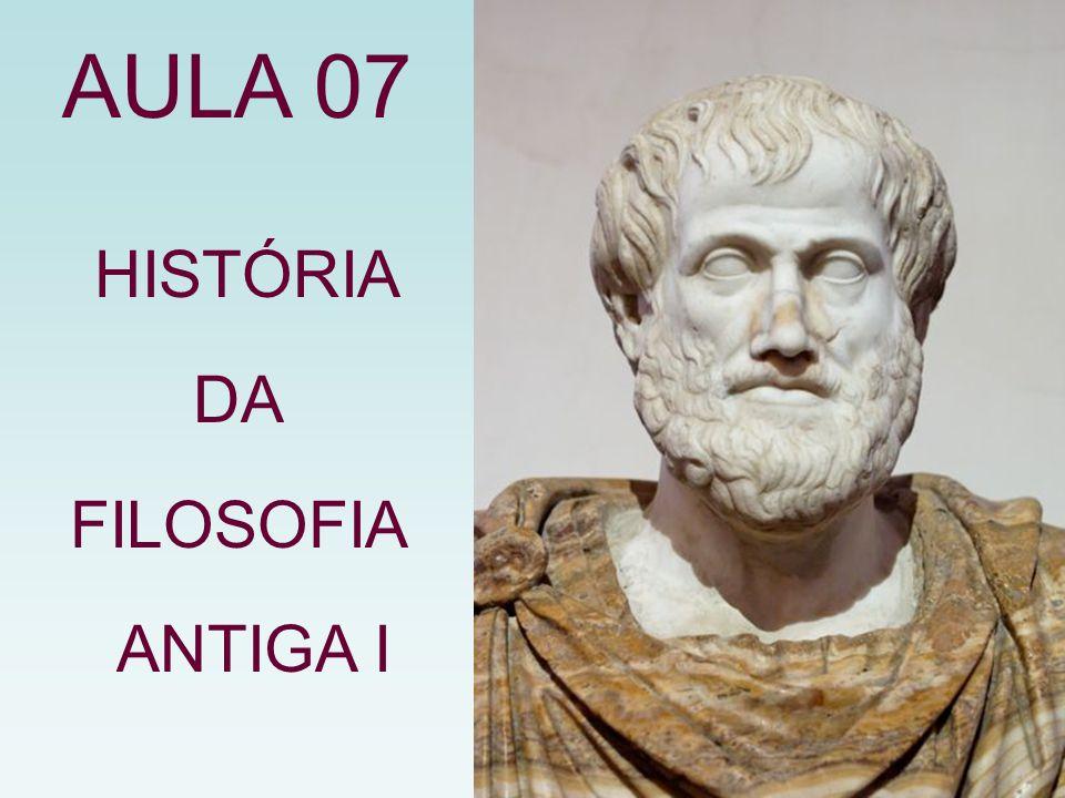 AULA 07 HISTÓRIA DA FILOSOFIA ANTIGA I