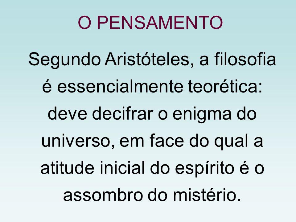 Segundo Aristóteles, a filosofia é essencialmente teorética: deve decifrar o enigma do universo, em face do qual a atitude inicial do espírito é o assombro do mistério.