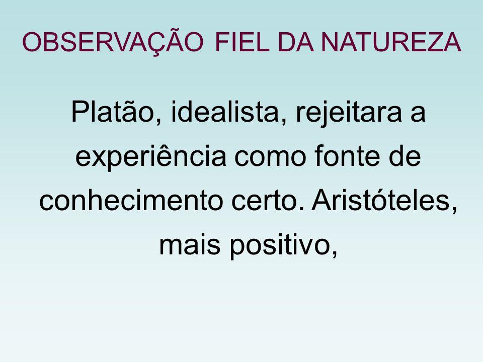 Platão, idealista, rejeitara a experiência como fonte de conhecimento certo.