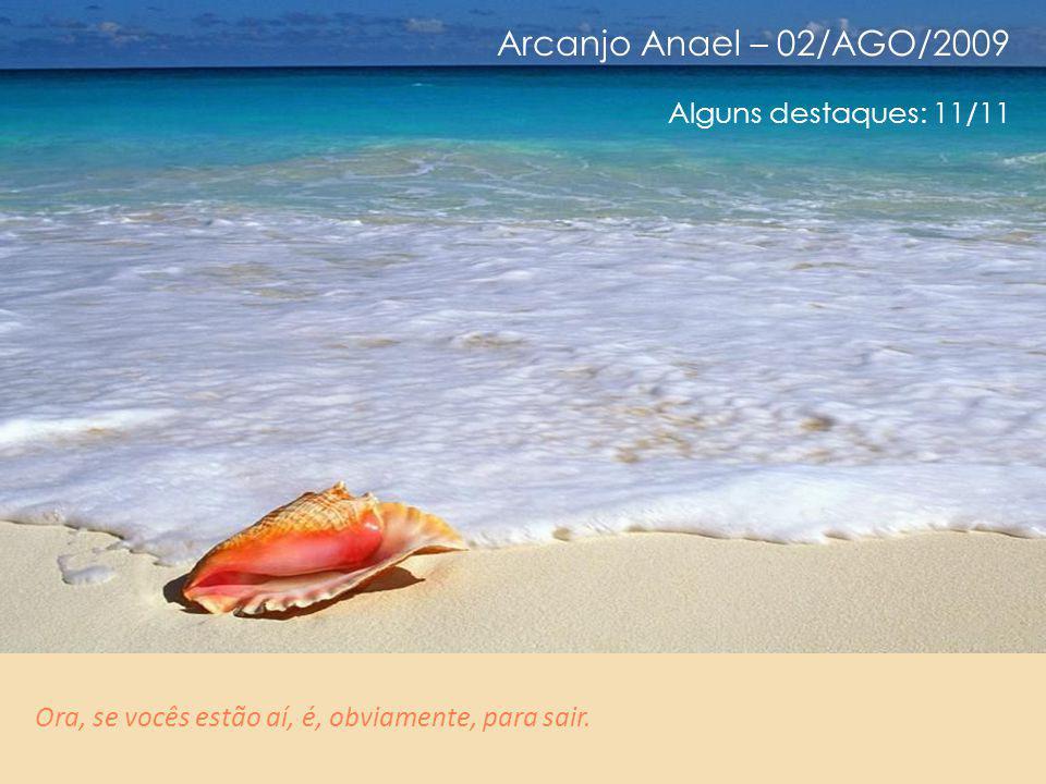 Arcanjo Anael – 02/AGO/2009 Alguns destaques: 10/11 Todo conhecimento, no sentido intelectual, que ele se refira a aplicações práticas em sua densidad