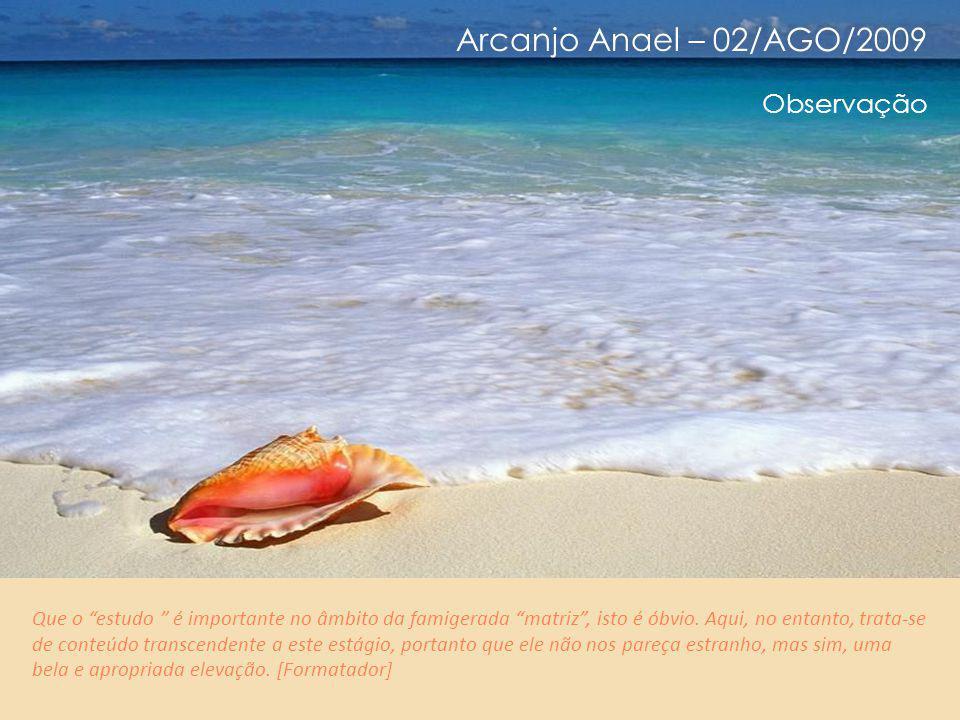 Arcanjo Anael – 02/AGO/2009 Alguns destaques: 11/11 Ora, se vocês estão aí, é, obviamente, para sair.