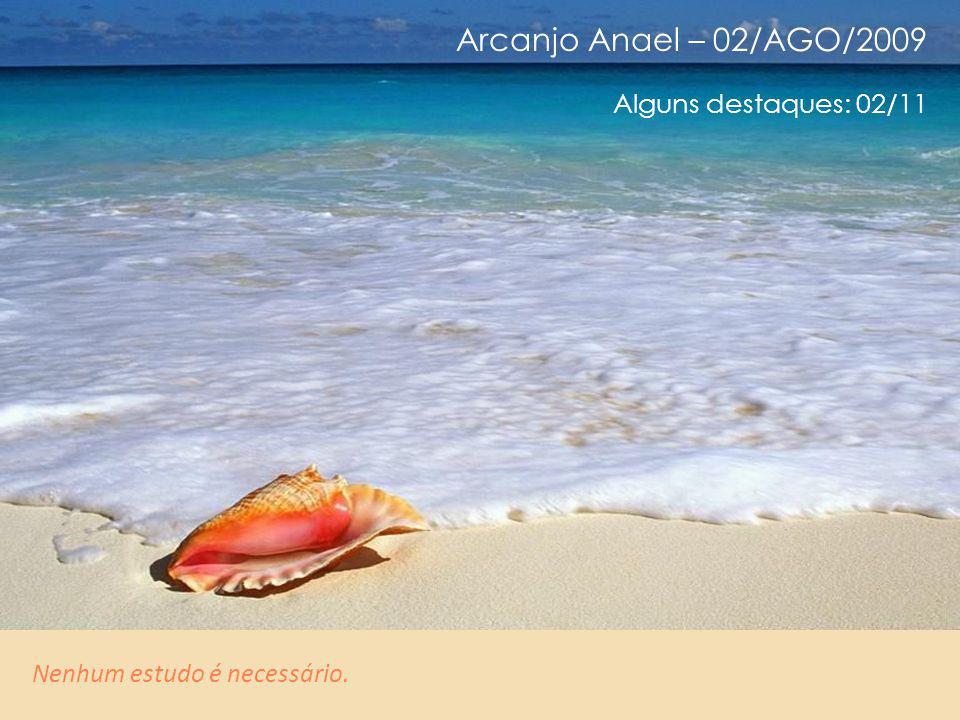 Arcanjo Anael – 02/AGO/2009 Alguns destaques: 01/11 Isso significa que hoje não é mais desejável estudar a Cabala