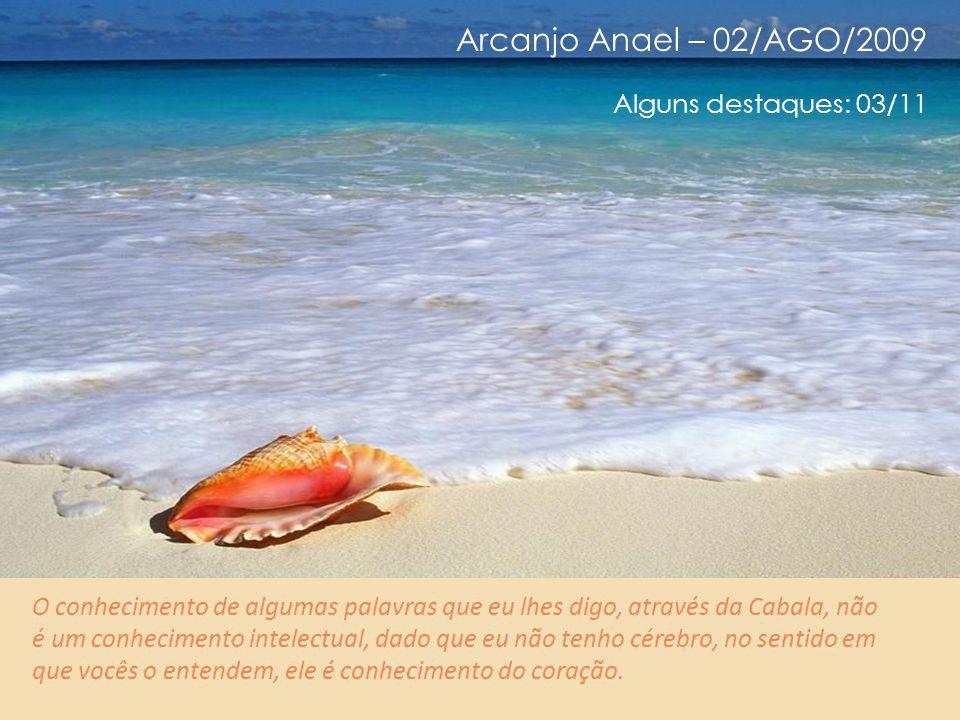 Arcanjo Anael – 02/AGO/2009 Alguns destaques: 02/11 Nenhum estudo é necessário.