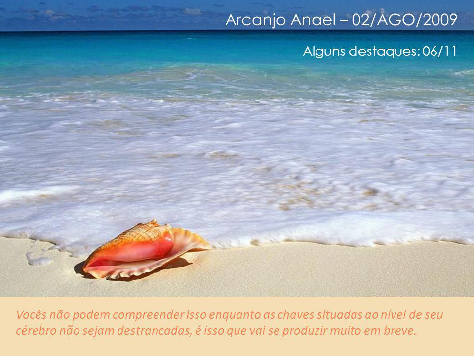 Arcanjo Anael – 02/AGO/2009 Alguns destaques: 05/11 A compreensão é automática, ela não é reflexão no cérebro.