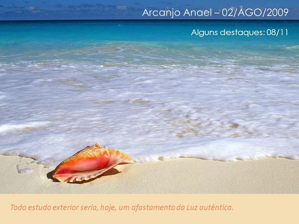 Arcanjo Anael – 02/AGO/2009 Alguns destaques: 07/11 Não é portanto questão de estudar o que quer que seja, mas viver o ensinamento em seu ser Interior