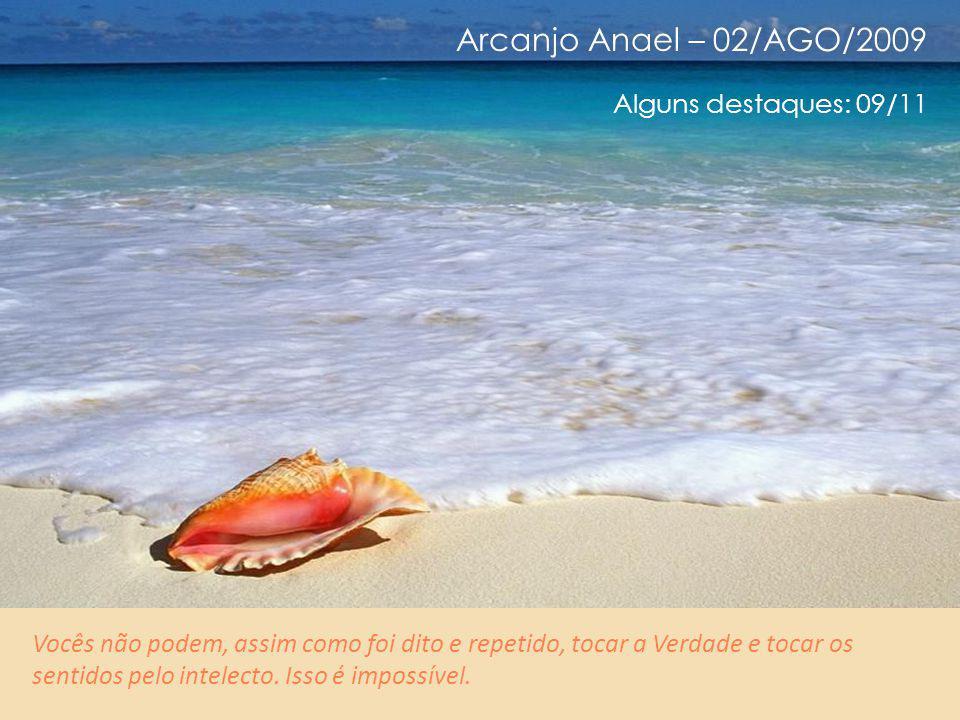 Arcanjo Anael – 02/AGO/2009 Alguns destaques: 08/11 Todo estudo exterior seria, hoje, um afastamento da Luz autêntica.