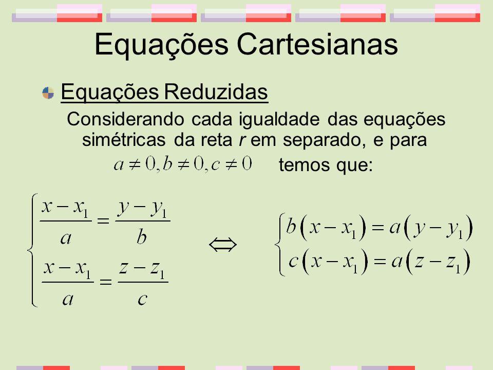 Equações Cartesianas Equações Reduzidas Considerando cada igualdade das equações simétricas da reta r em separado, e para temos que: