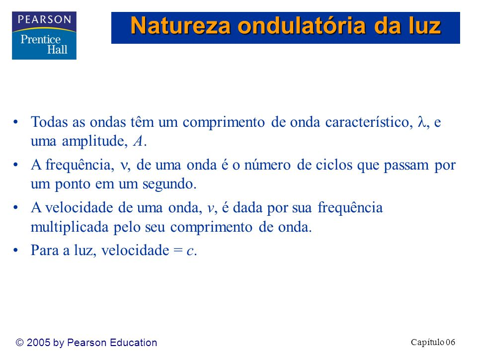 Capítulo 06 © 2005 by Pearson Education Todas as ondas têm um comprimento de onda característico,, e uma amplitude, A.