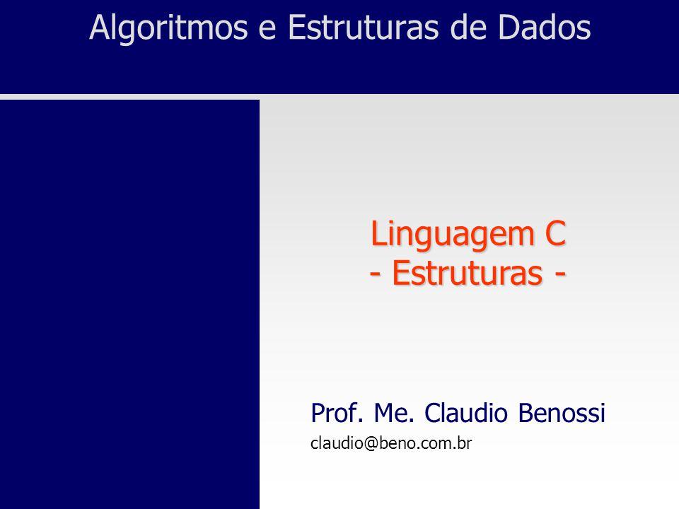 Algoritmos e Estruturas de Dados Linguagem C - Estruturas - Prof.
