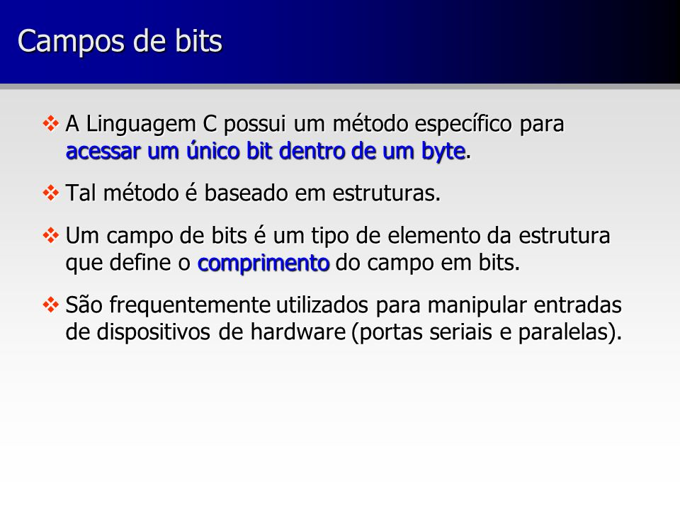 vA Linguagem C possui um método específico para acessar um único bit dentro de um byte.