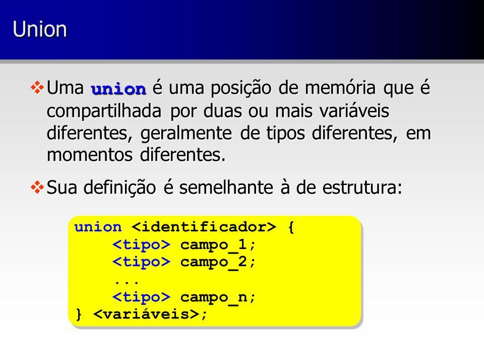 UnionUnion  Uma union é uma posição de memória que é compartilhada por duas ou mais variáveis diferentes, geralmente de tipos diferentes, em momentos diferentes.