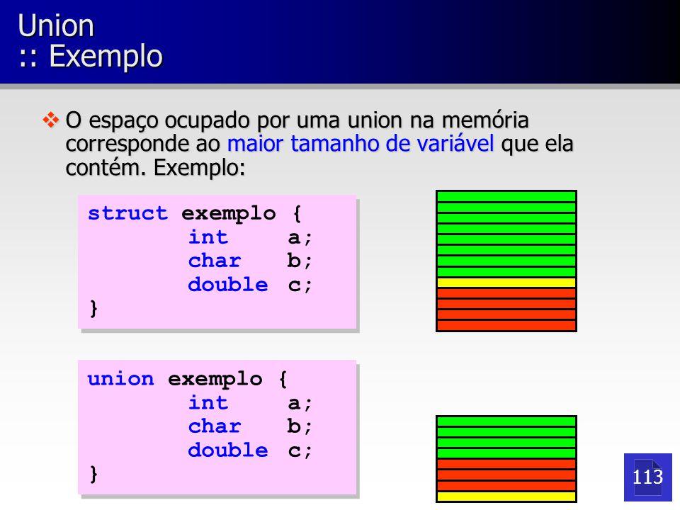 Union :: Exemplo vO espaço ocupado por uma union na memória corresponde ao maior tamanho de variável que ela contém.