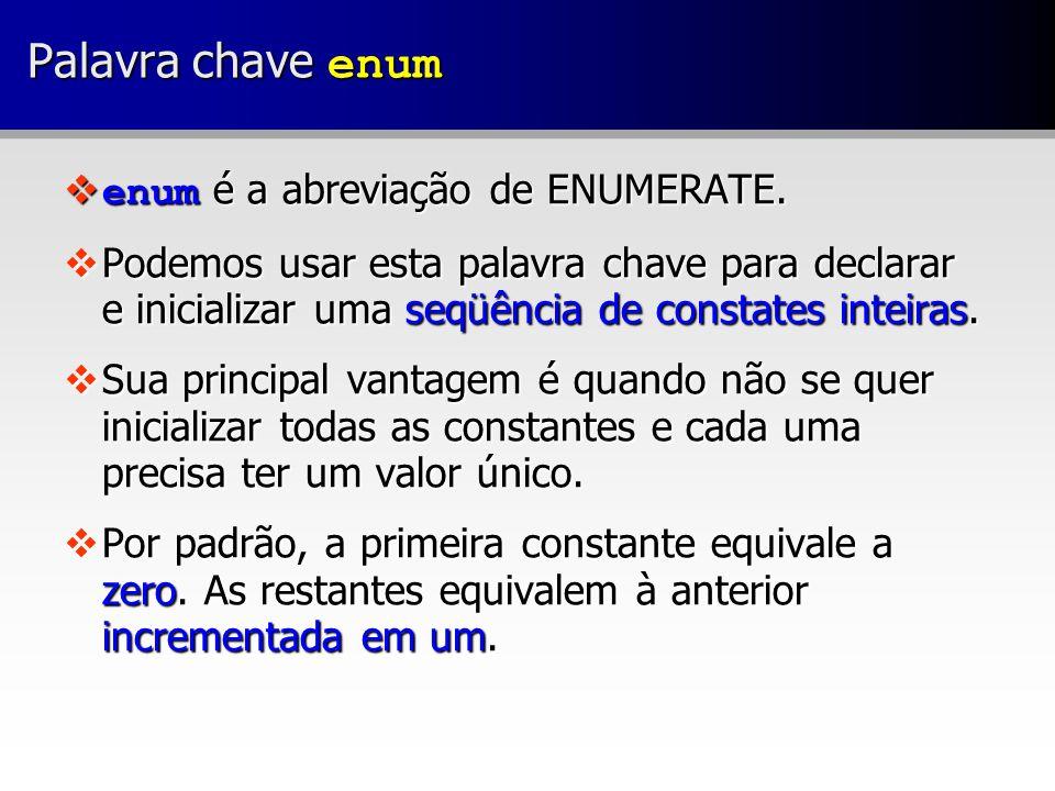 Palavra chave enum :: Exemplo  colors é o nome dado para o grupo de constantes (opcional).