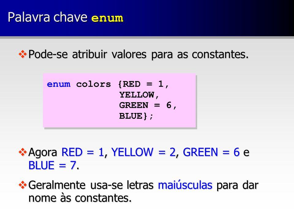 Variáveis enum  Constantes enumeradas são do tipo inteiro, então int x = RED; está correto.