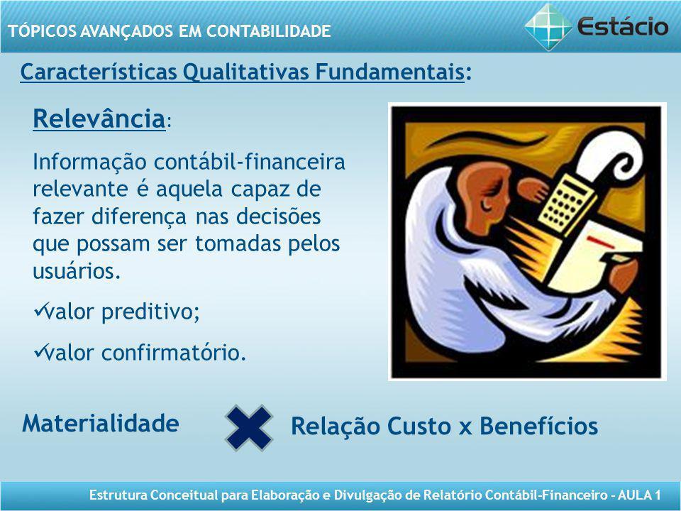 TÓPICOS AVANÇADOS EM CONTABILIDADE Estrutura Conceitual para Elaboração e Divulgação de Relatório Contábil-Financeiro - AULA 1 Relevância : Informação
