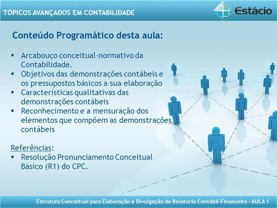 TÓPICOS AVANÇADOS EM CONTABILIDADE Estrutura Conceitual para Elaboração e Divulgação de Relatório Contábil-Financeiro - AULA 1 Conteúdo Programático d