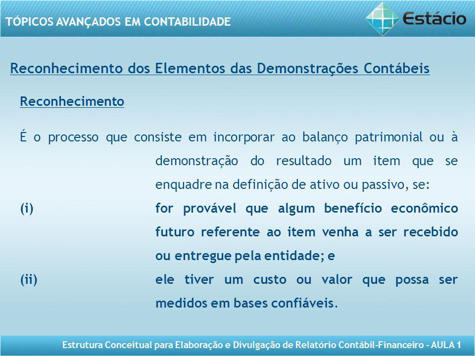 TÓPICOS AVANÇADOS EM CONTABILIDADE Estrutura Conceitual para Elaboração e Divulgação de Relatório Contábil-Financeiro - AULA 1 Reconhecimento dos Elem