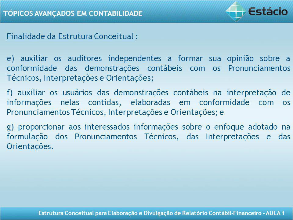 TÓPICOS AVANÇADOS EM CONTABILIDADE Estrutura Conceitual para Elaboração e Divulgação de Relatório Contábil-Financeiro - AULA 1 Finalidade da Estrutura